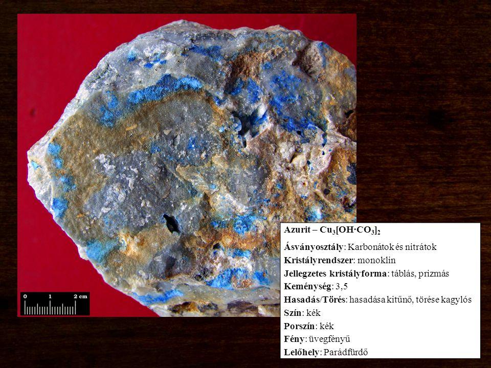 Azurit – Cu3[OH∙CO3]2 Ásványosztály: Karbonátok és nitrátok. Kristályrendszer: monoklin. Jellegzetes kristályforma: táblás, prizmás.